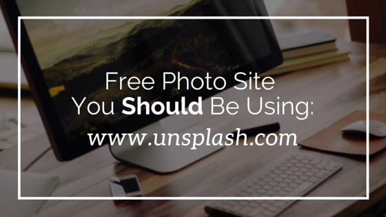 Free Photo Site You Should Be Using- Unsplash