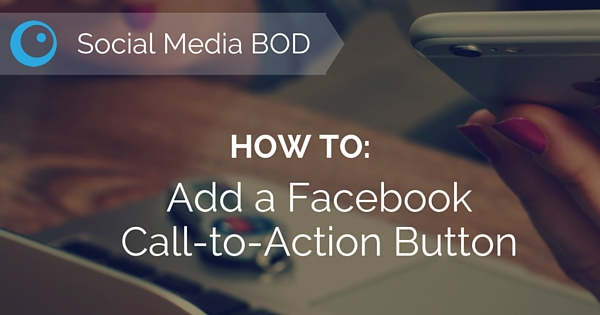 Social Media BOD: How to Add a Facebook Call-to-Action Button