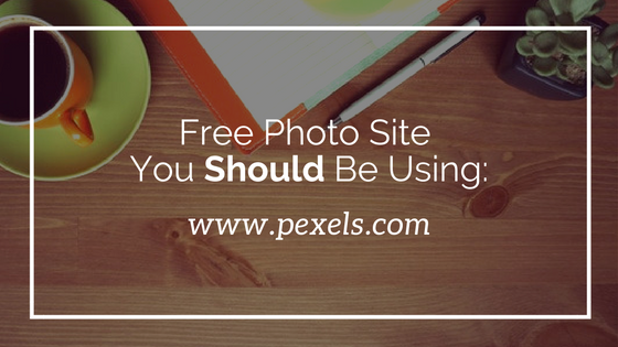 Free Photo Site You Should Be Using- Pexels