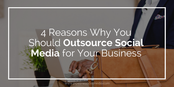 4 Reasons Why You Should Outsource Social Media for Your Business