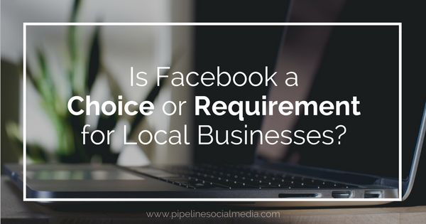 Is Facebook a Choice or Requirement for Local Businesses?